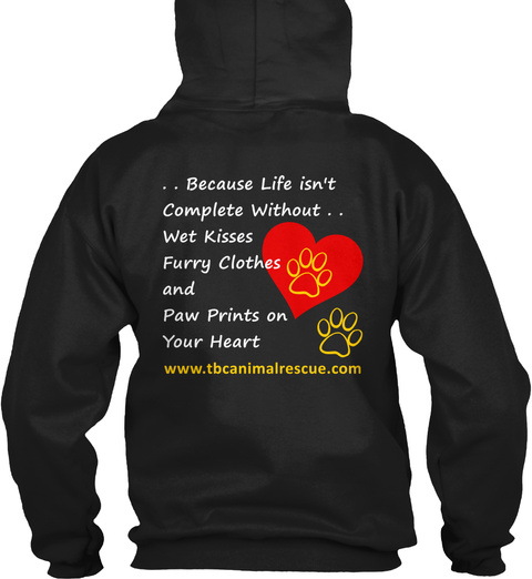 . . Because Life Isn't Complete Without . . Wet Kisses Furry Clothes And Paw Prints On Your Heart... Black Sweatshirt Back