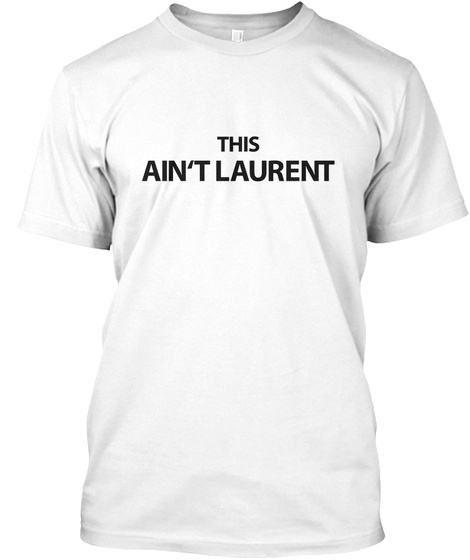 This Ain't Laurent White T-Shirt Front