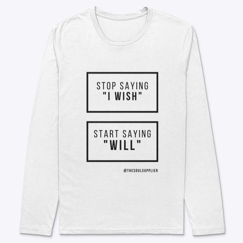 No More I Wish, It's I Will White T-Shirt Front