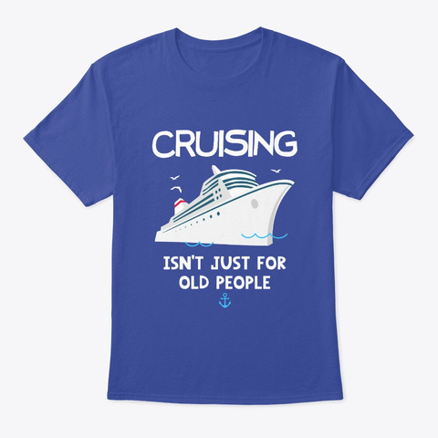 Cruising Isn't Just For Old People! Deep Royal T-Shirt Front