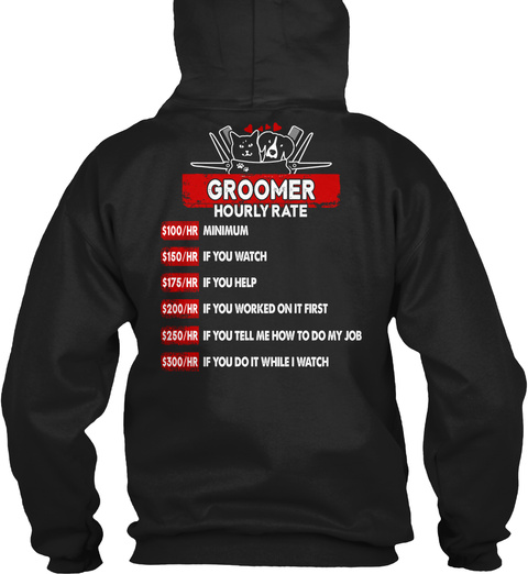 Groomer Hourly Rate $100/Hr Minimum $150/Hr If You Watch $175/Hr If You Help $200/Hr If You Worked On It First... Black Camiseta Back