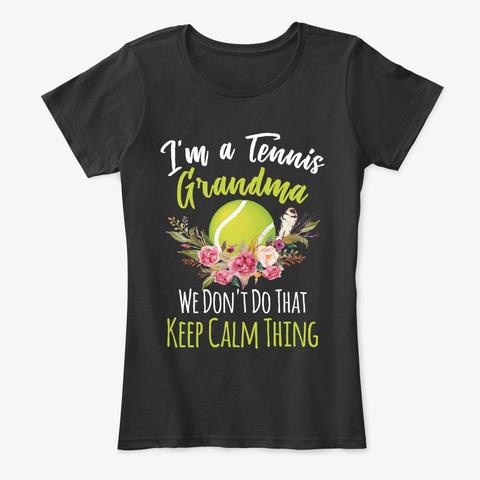 Tennis Grandma Don't Do Keep Calm Thing Black T-Shirt Front