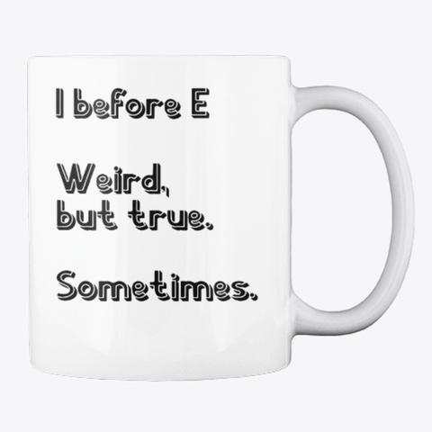 I Befoer E Weird But True Rule Mug White T-Shirt Back