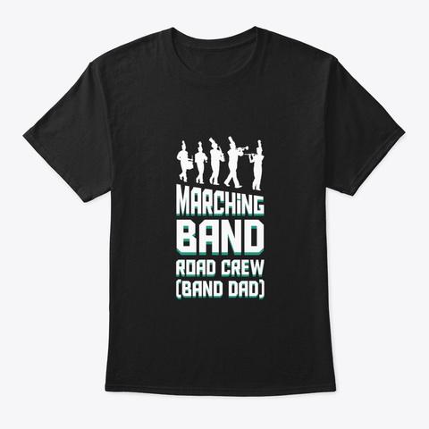 Marching Band Road Crew Band Dad Shirt Black T-Shirt Front