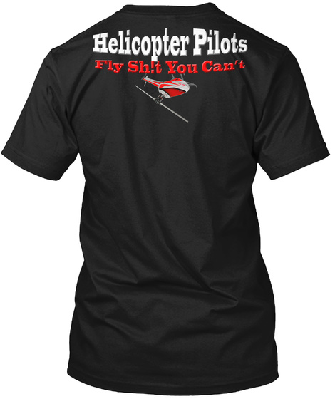 Helicopter Pilot Fly Shit You Can't Black Camiseta Back