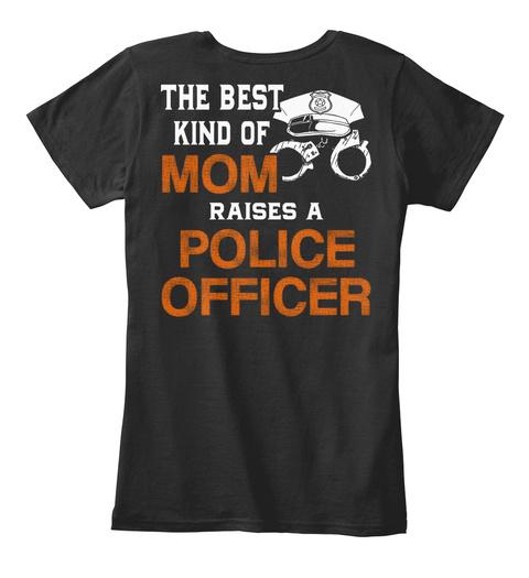 The Best Kind Of Mom Raises A Police Officer Black T-Shirt Back