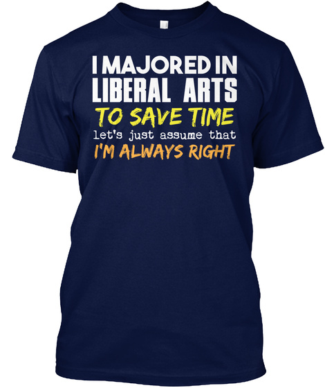 I Majored In Liberal Arts Funny Graduation Gift Navy T-Shirt Front