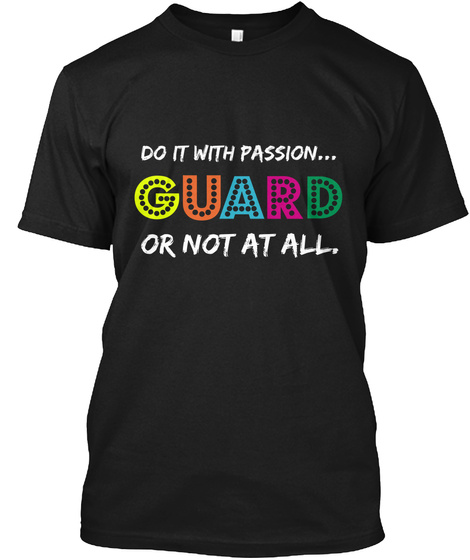 Do It With Passion... Guard Or Not At All. Black T-Shirt Front