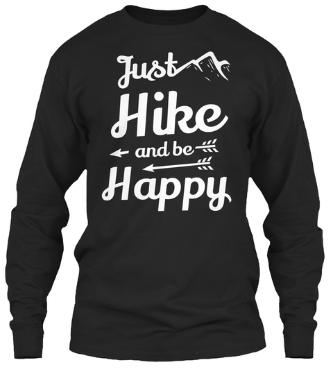 Just Hike And Be Happy Black T-Shirt Front