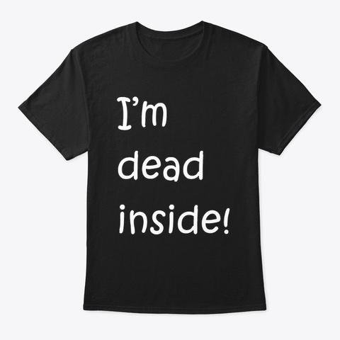 I'm Dead Inside! Black T-Shirt Front