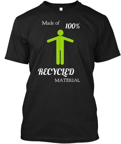 Made Of 100% Recycled  Material Black T-Shirt Front