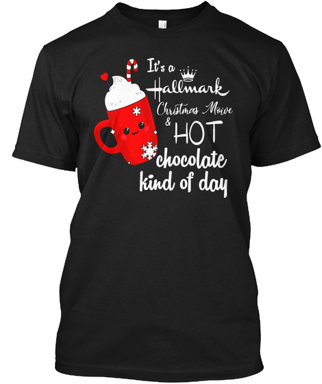 It's A Hallmark Christmas Moive & Hot Chocolate Kind Of Day Black T-Shirt Front
