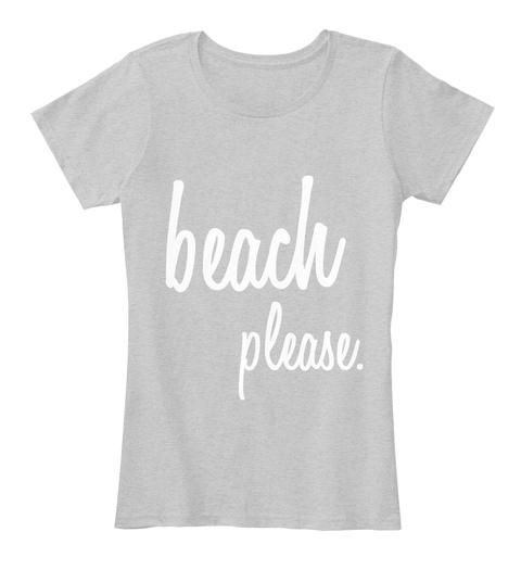 Beach Please. Light Heather Grey T-Shirt Front