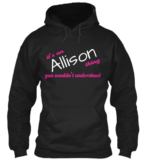 It's An Allison Thing You Wouldn't Understand Black T-Shirt Front