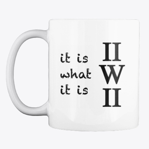 It Is What It Is (Iiwii) White T-Shirt Front