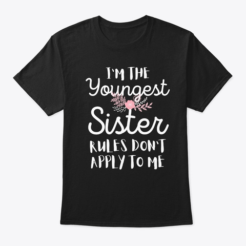 I Am The Youngest   The Rules Don't Appl Black T-Shirt Front