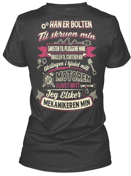 Han Er Bolten Til Skruen Min Gnisten Til Pluggene Mine Akslingen I Hjulet Mitt Motoren I Livet Mitt Jeg Elsker... Black T-Shirt Back