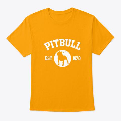 Pitbull Est 1870 Love Puppy Dog Pets Ad Gold T-Shirt Front