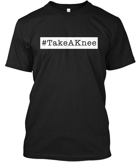 Take A Knee   Hashtag Black T-Shirt Front