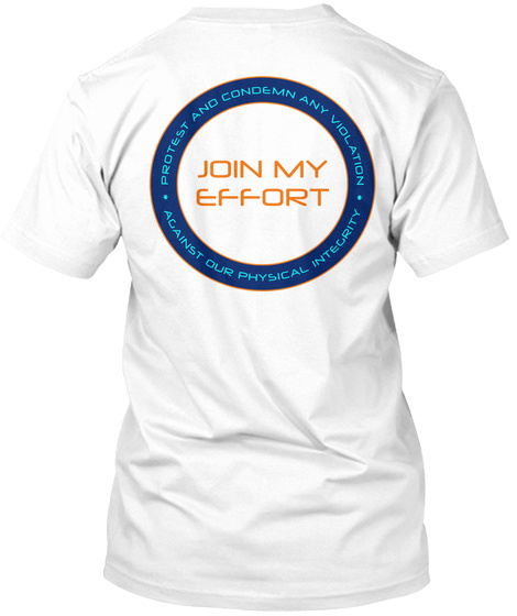 Protest And Condemn Any Violation Against Our Physical Integrity Join My Effort White T-Shirt Back