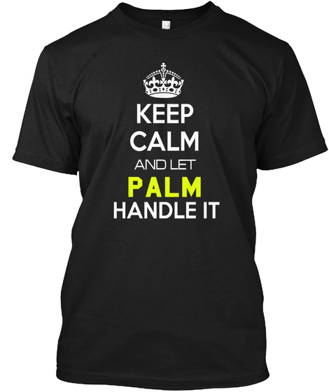 Keep Calm And Let Palm Handle It Black T-Shirt Front