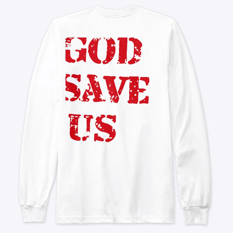 God Save Us From Trump White T-Shirt Back