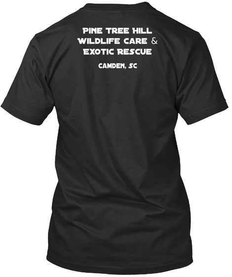 Pine Tree Hill Wildlife Care And Exotic Rescue Camden Sc Black T-Shirt Back