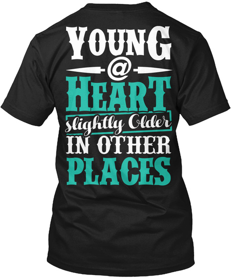 Young @ Heart Slightly Older In Other Places Black T-Shirt Back