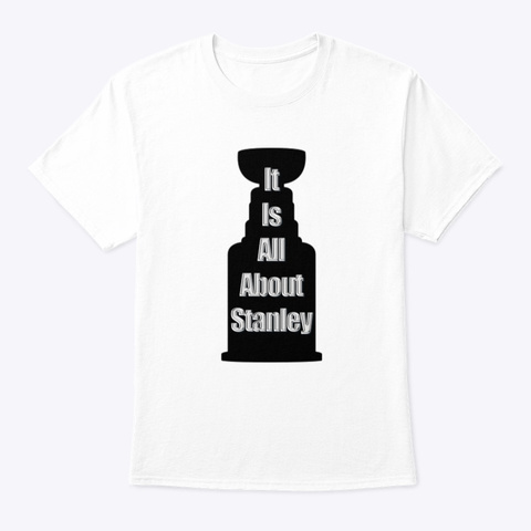 It Is All About Stanley White T-Shirt Front