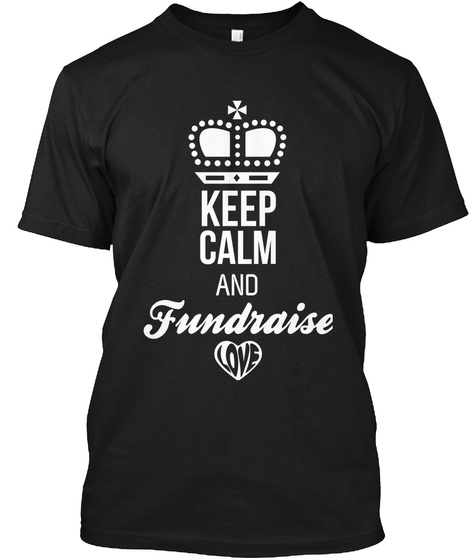 Keep Calm And Fundraise Black T-Shirt Front