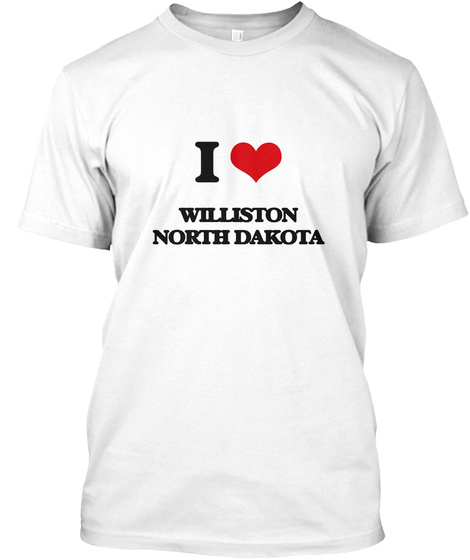I Love Williston North Dakota White T-Shirt Front