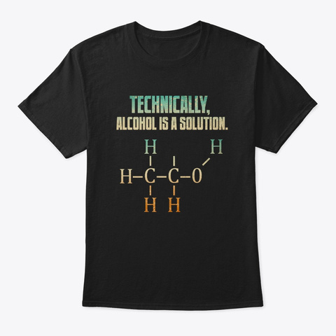Technically Alcohol Is A Solution Bar Black T-Shirt Front