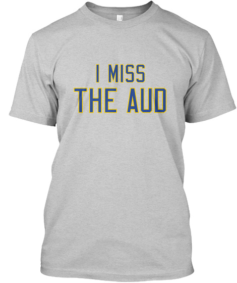 I Miss The Aud Light Steel T-Shirt Front