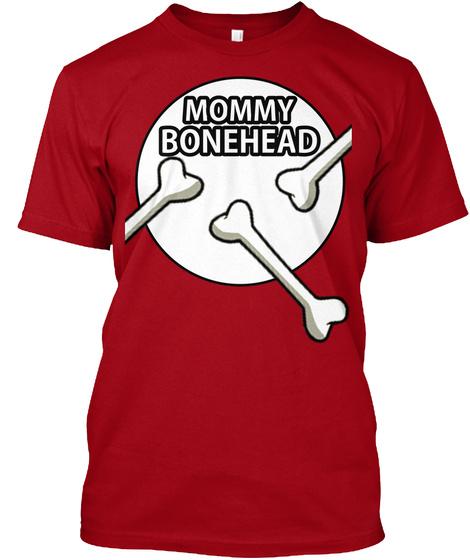 Bonehead T Shirt Mommy Deep Red T-Shirt Front