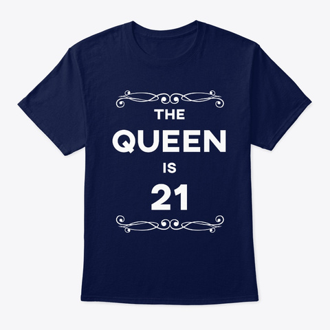 The Queen Is 21 Years Funny Birthday Navy T-Shirt Front