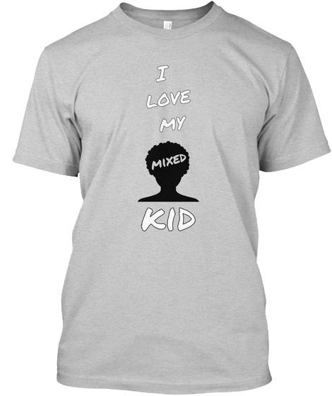 I Love My Mixed Kid Light Steel T-Shirt Front