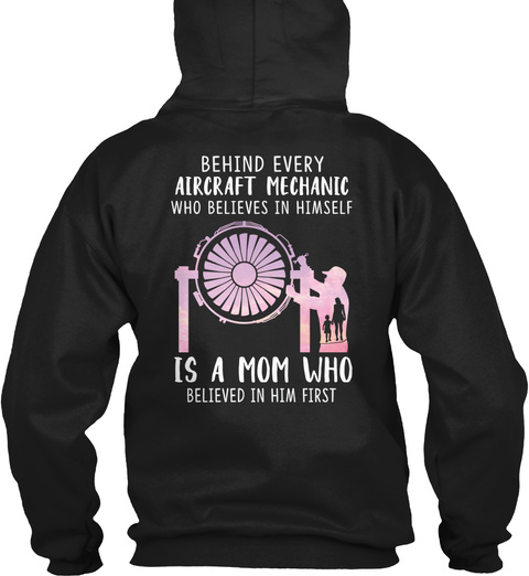 Behind Every Aircraft Mechanic Who Believes In Himself Is A Mom Believed In Him First Black T-Shirt Back