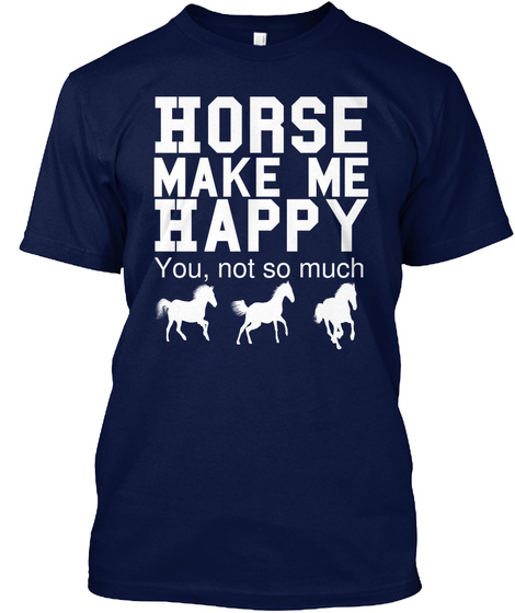 Horse Make Me Happy You Not So Much Navy T-Shirt Front