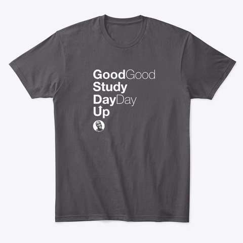 Good Good Study Day Day Up Heathered Charcoal  T-Shirt Front