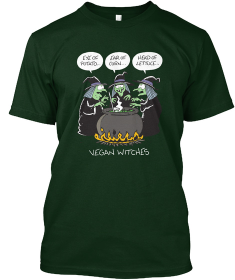 Eye Of Potato... Year Of Corn... Head Of Lettuce Vegan Witches Forest Green T-Shirt Front