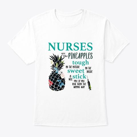 Nurses Are Like Pineapples Tshirt White T-Shirt Front