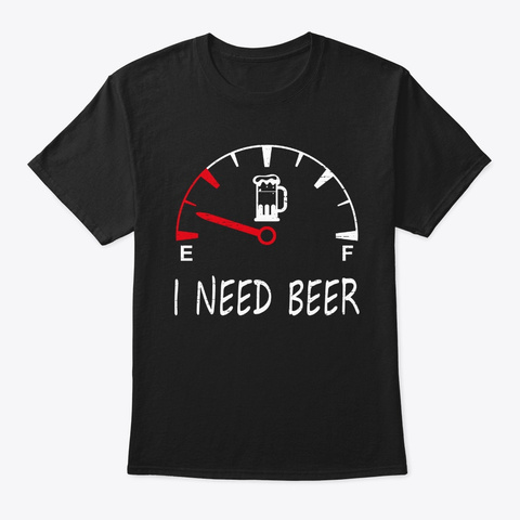 Funny Beer Drinking I Need A Beer Meter  Black T-Shirt Front