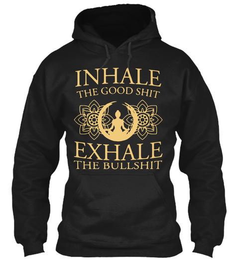 Inhale The Good Shit Exhale The Bullshit Black T-Shirt Front