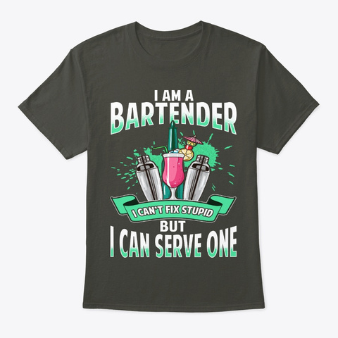Bartender Can't Fix Stupid But Serve One Smoke Gray T-Shirt Front