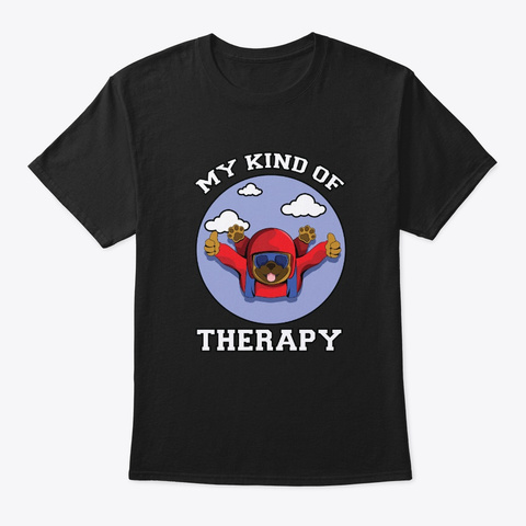 Skydiving Dog Is My Kind Of Therapy Black T-Shirt Front