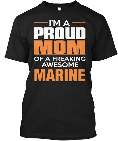 I'm A Proud Mom Of A Freaking Awesome Marine Black T-Shirt Front