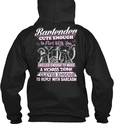 Bartender Cute Enough To Flirt With You Skilled Enough To Make A Kickass Drink Clever Enough To Reply With Sarcasm Black T-Shirt Back