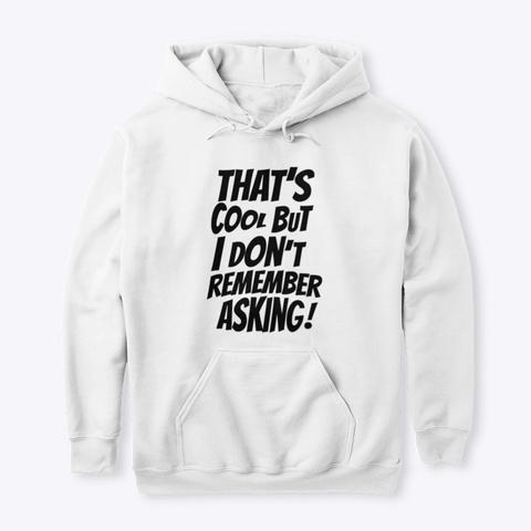 I Don't Remember Asking White T-Shirt Front