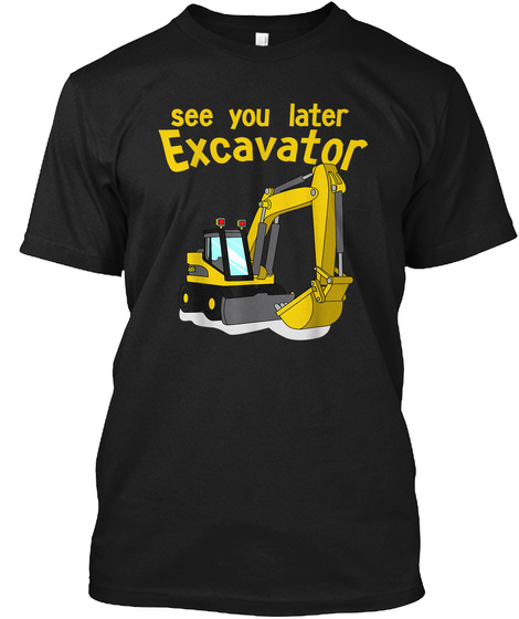 See You Later Excavator | Toddler Boy Ki Black T-Shirt Front