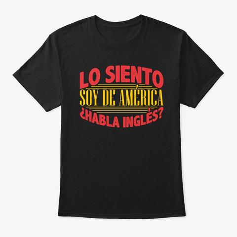 Lo Seinto Soy De America Habla Ingles Black T-Shirt Front